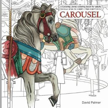 Carousel: a Coloring Jones coloring book for adults: