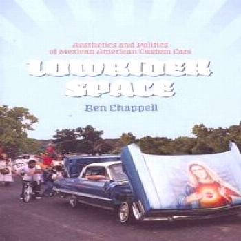 Lowrider Space: The Aesthetics and Politics of Mexican American Custom Cars  BEN CHAPPELL    Sports