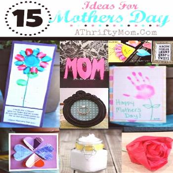 Mothers Day Ideas 15 ideas ~ - A Thrifty Mom - Recipes, Crafts, DIY and more Mothers Day Ideas, lis